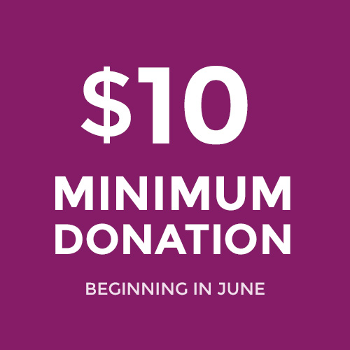 $10 Minimum Donation beginning in June